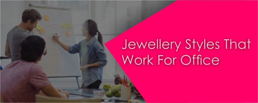 JEWELLERY STYLES THAT WORK FOR OFFICE